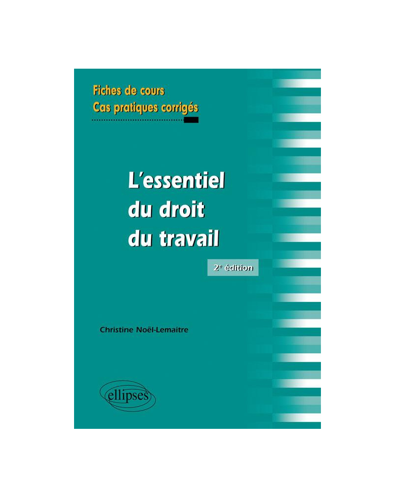 L'essentiel du droit du travail. Fiches de cours et cas pratiques corrigés. 2e édition