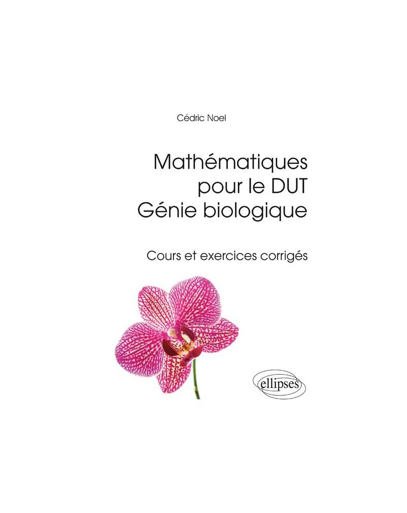 Mathématiques pour le DUT Génie biologique - Cours et exercices corrigés