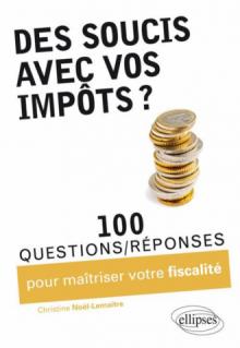 Des soucis avec vos impôts ? 100 questions-réponses pour maîtriser votre fiscalité