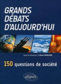 Grands débats d'aujourd'hui. 150 questions de société