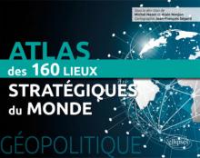 Géopolitique. Atlas des 160 lieux stratégiques du monde