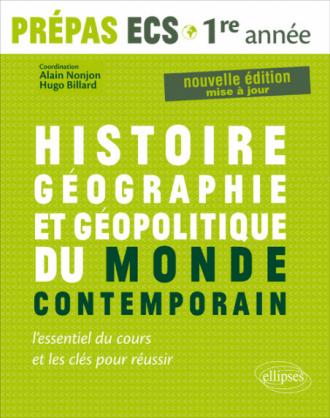 Histoire, Géographie, Géopolitique du monde contemporain •l'essentiel du cours et les clés pour réussir •  Prépas ECS 1re année - nouvelle édition mise à jour