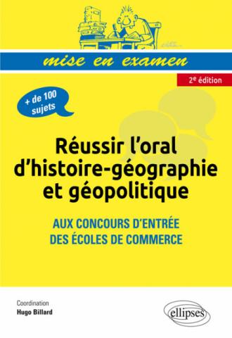 Réussir l'oral d'histoire-géographie et géopolitique aux concours d'entrée des écoles de commerce • nouvelle édition conforme au nouveau programme