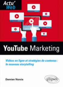 Youtube Marketing. Vidéos en ligne et stratégies de contenus : le nouveau storytelling
