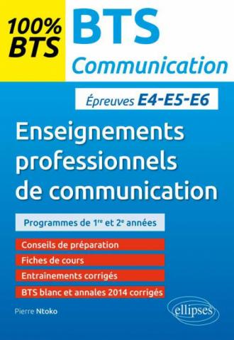 BTS Communication – Enseignements professionnels de communication - Epreuves écrite (E5/U5) et orales (E4/U4) et (E6/U6)