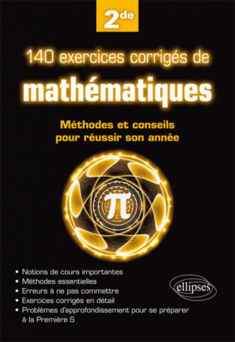 140 exercices corrigés de mathématiques - Méthodes et conseils pour réussir son année de 2de
