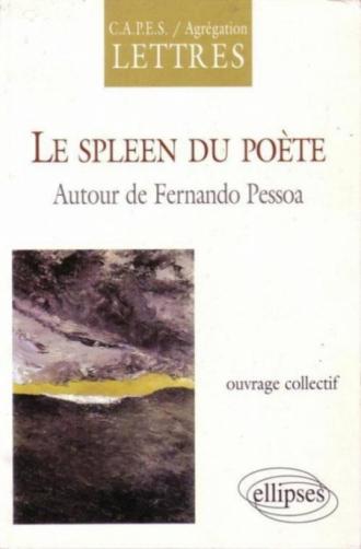 spleen du poète (Le) - Autour de Fernando Pessoa