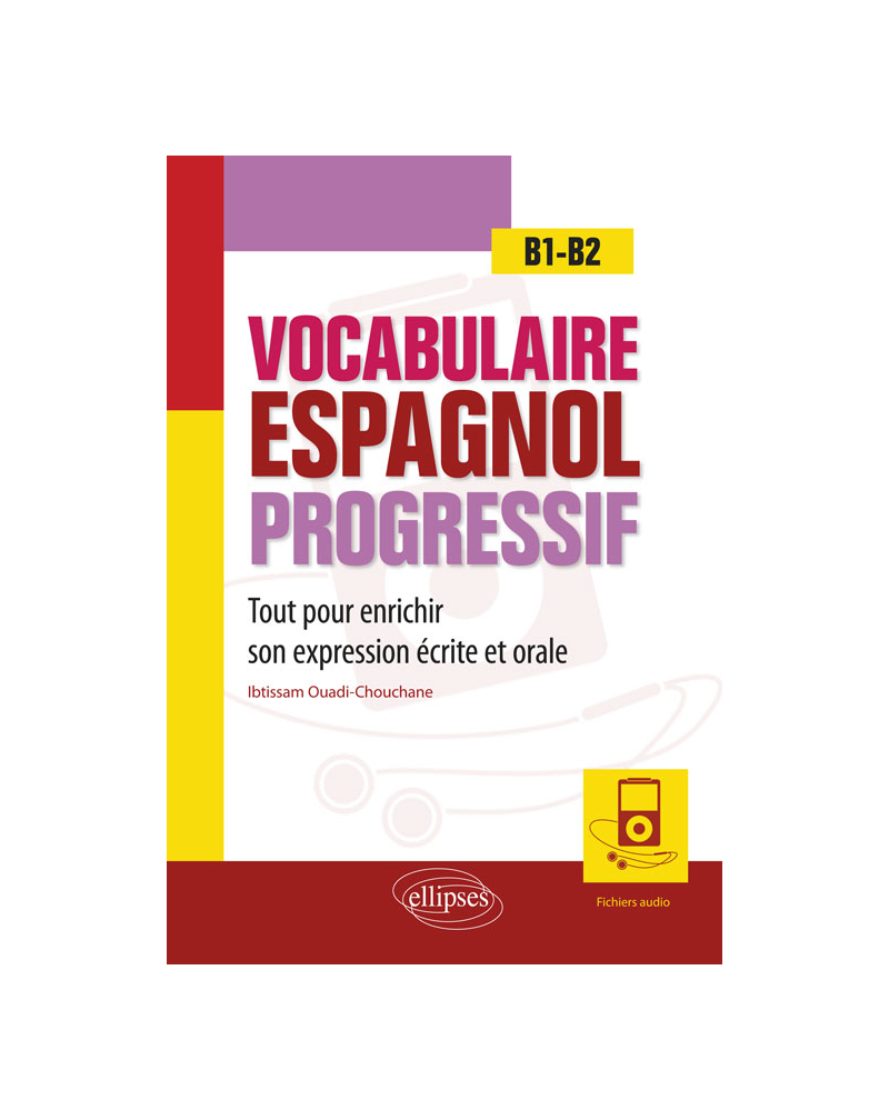 Vocabulaire espagnol progressif. Tout pour enrichir son expression écrite et orale en espagnol. B1-B2 (avec fichiers audio)