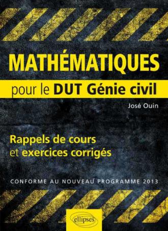 Mathématiques - Rappels de cours & exercices corrigés pour le DUT de Génie civil conforme au nouveau programme 2013
