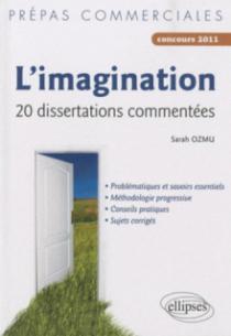 L'imagination — 20 dissertations commentées  (• problématiques et savoirs essentiels, • méthodologie progressive, • conseils pratiques, • sujets corrigés)