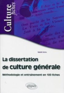 La dissertation de culture générale - Méthodologie et entraînement en 100 fiches