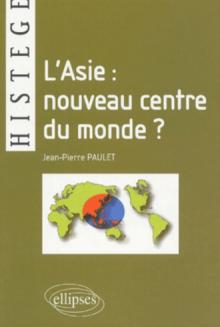 L'Asie : nouveau centre du monde ?