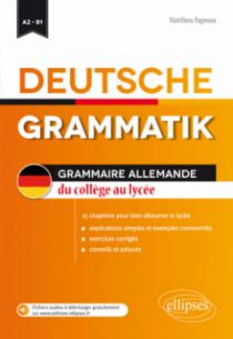 Deutsche Grammatik • Grammaire allemande du collège au lycée • 15 chapitres pour bien démarrer le lycée (fichiers audio) • [A2-B1]