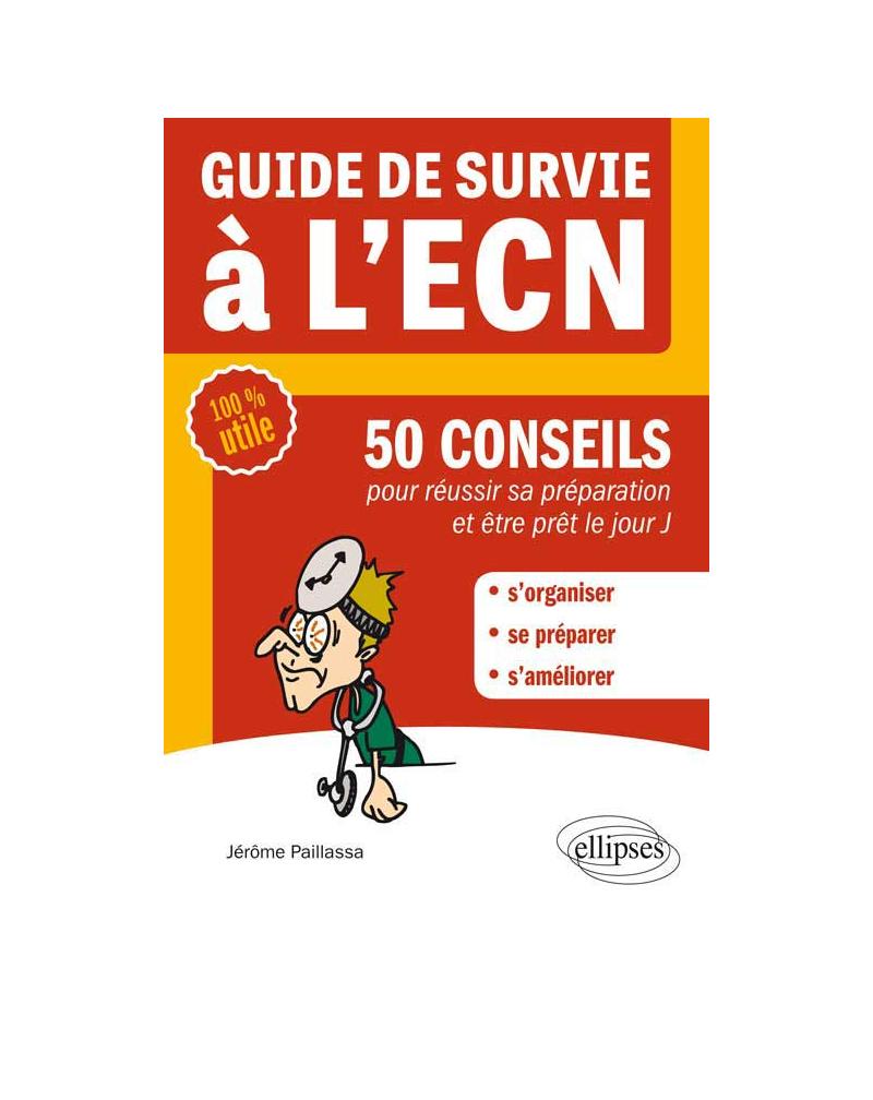 Guide de survie à l'ECN - 50 conseils pour réussir sa préparation et être prêt le jour J