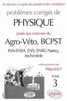 Physique Agro-Véto (INA-ENSA, ENV, ENSG Nancy, Archimède) - 1998-2000 - Tome 3