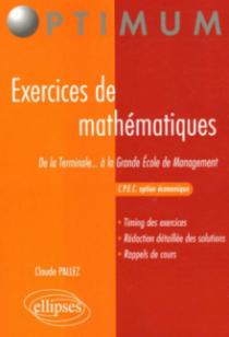Exercices de mathématiques - De la Terminale...à la Grande Ecole de Management - C.P.E.C - Option économique