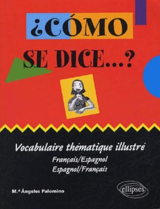 ¿Cómo se dice …? vocabulaire thématique illustré (français-espagnol / espagnol-français)
