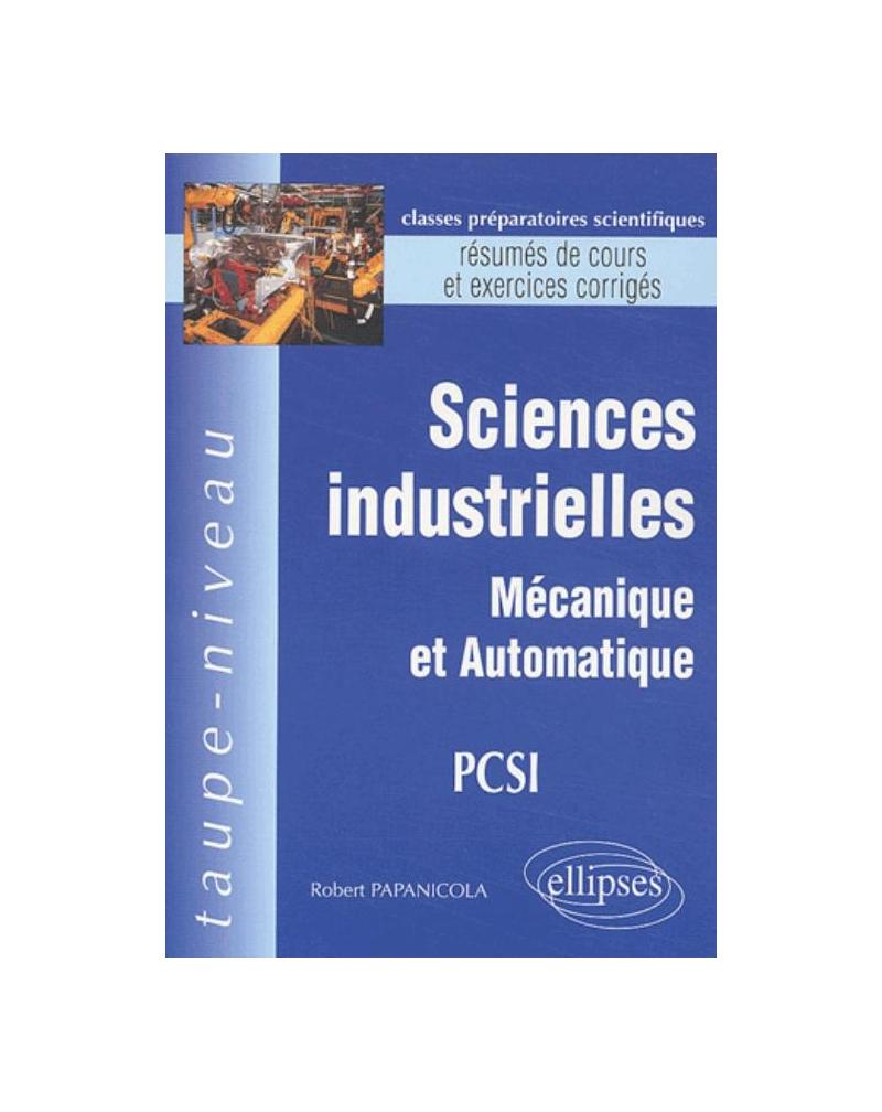 Sciences industrielles - Mécanique et Automatique PCSI - Résumés de cours et exercices corrigés