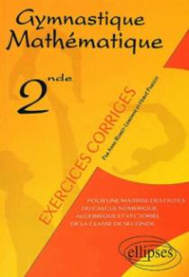 Gymnastique mathématique - Pour une maîtrise des outils du calcul numérique, algébrique et vectoriel de la classe de seconde
