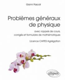 Problèmes généraux de physique - avec rappels de cours, corrigés et formulaire de mathématiques, Licence CAPES Agrégation