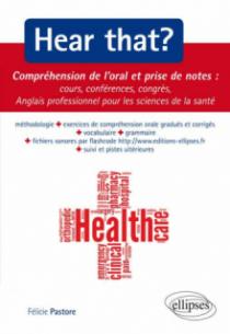 Hear that ? Compréhension de l'oral et prise de notes : cours, conférences, congrès - Anglais professionnel pour les sciences de la santé