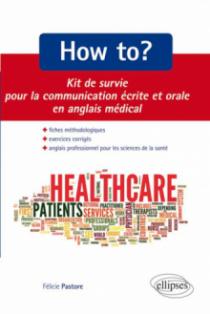 How to? Kit de survie pour la communication médicale écrite et orale. Fiches méthodologiques et exercices corrigés. Anglais professionnel pour les sciences de la santé