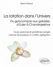 La rotation dans l'Univers, du gyrocompas aux galaxies, d'Euler à Chandrasekhar - Cours, exercices et problèmes corrigés, licence de physique L3, CAPES, Agrégation