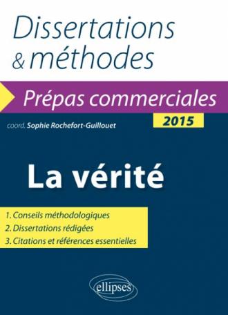 La vérité. Prépas commerciales - thème de culture générale 2015. Dissertations et méthodes