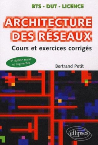 Architecture des réseaux - Cours et exercices corrigés - 3e édition revue et augmentée