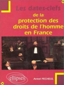 Les dates-clefs de la protection des droits de l'homme en France
