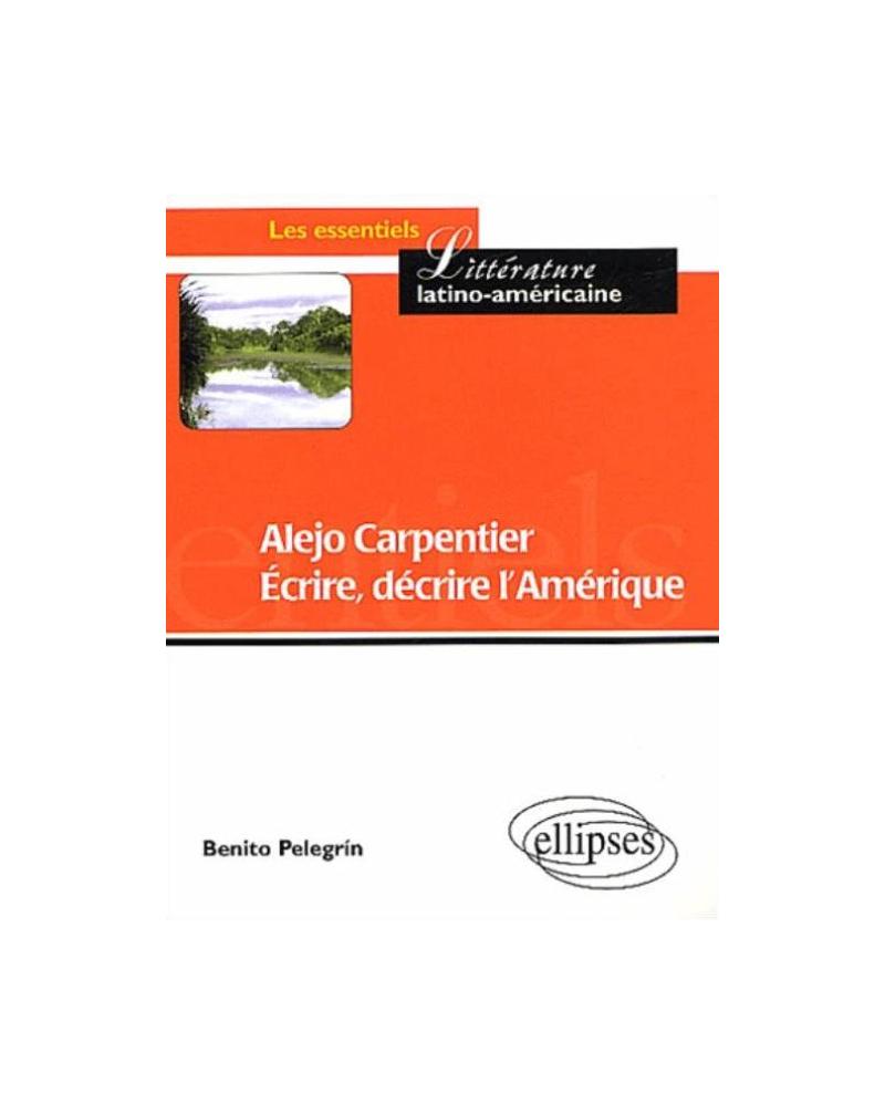 Alejo Carpentier - Ecrire, décrire l'Amérique