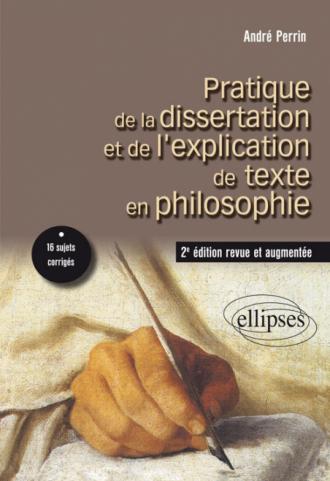 Pratique de la dissertation et de l'explication de texte en philosophie. 2e édition revue et augmentée