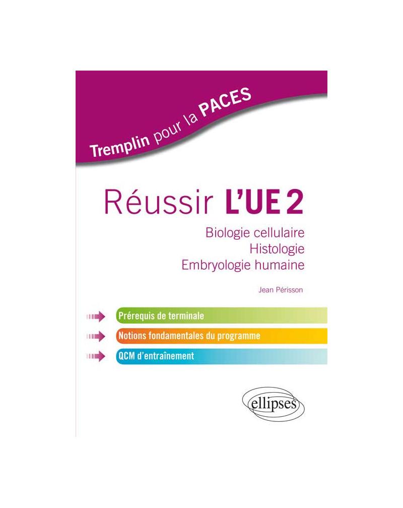 Réussir l'UE2. Biologie cellulaire - Histologie - Embryologie humaine. Prérequis de terminale, notions fondamentales du programme, QCM d'entraînement