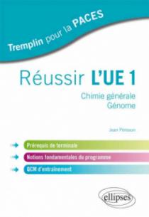 Réussir l'UE1. Chimie générale - Génome. Prérequis de terminale, notions fondamentales du programme, QCM d`entraînement