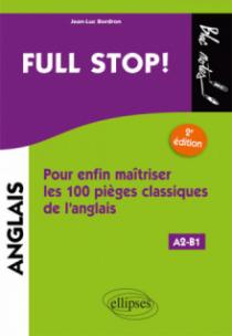 Full stop! Pour enfin maîtriser les100 pièges classiques de l'anglais - 2e édition. [A2-B1]