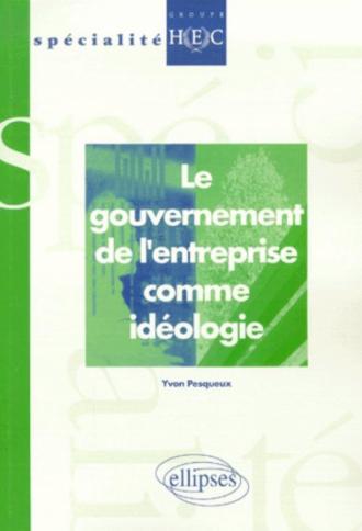 Le gouvernement de l'entreprise comme idéologie