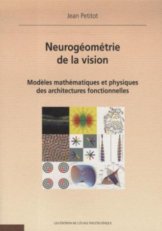 Neurogéométrie de la vision. Modèles mathèmatiques et physiques des architectures fonctionnelles - Jean Petitot