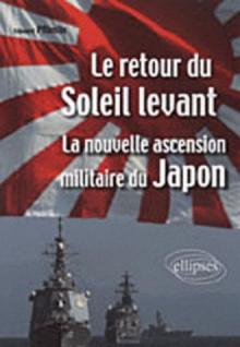 Le retour du Soleil Levant. La nouvelle ascension militaire du Japon