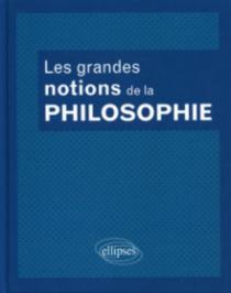 Les grandes notions de la philosophie. Nouvelle édition entièrement remaniée