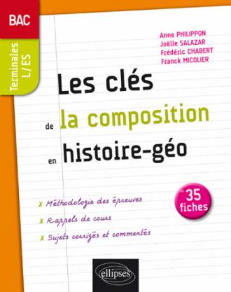 Les clés de la composition  en histoire-géographie - Terminales L et ES - Bac - 35 fiches