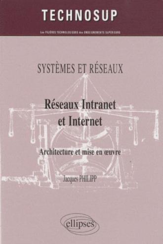 Réseaux Intranet et Internet. Architecture et mise en œuvre. SYSTEMES ET RÉSEAUX