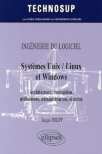 INGÉNIERIE DU LOGICIEL - Systèmes Unix / Linux et Windows - Architecture, conception, utilisations, administration, sécurité