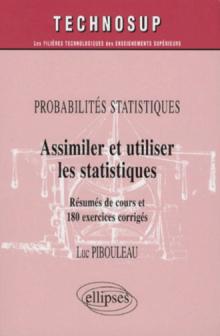 Probabilités statistiques, Assimiler et utiliser les statistiques, Résumés de cours et 180 exercices corrigés - Niveau A