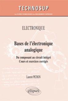 ÉLECTRONIQUE - Bases de l'électronique analogique - Du composant au circuit intégré. Cours et exercices corrigés (niveau A)
