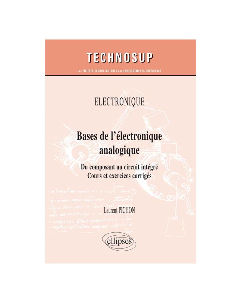 Electronique Bases De L Electronique Analogique Du Composant Au Circuit Integre Cours Et Exercices Corriges Niveau A