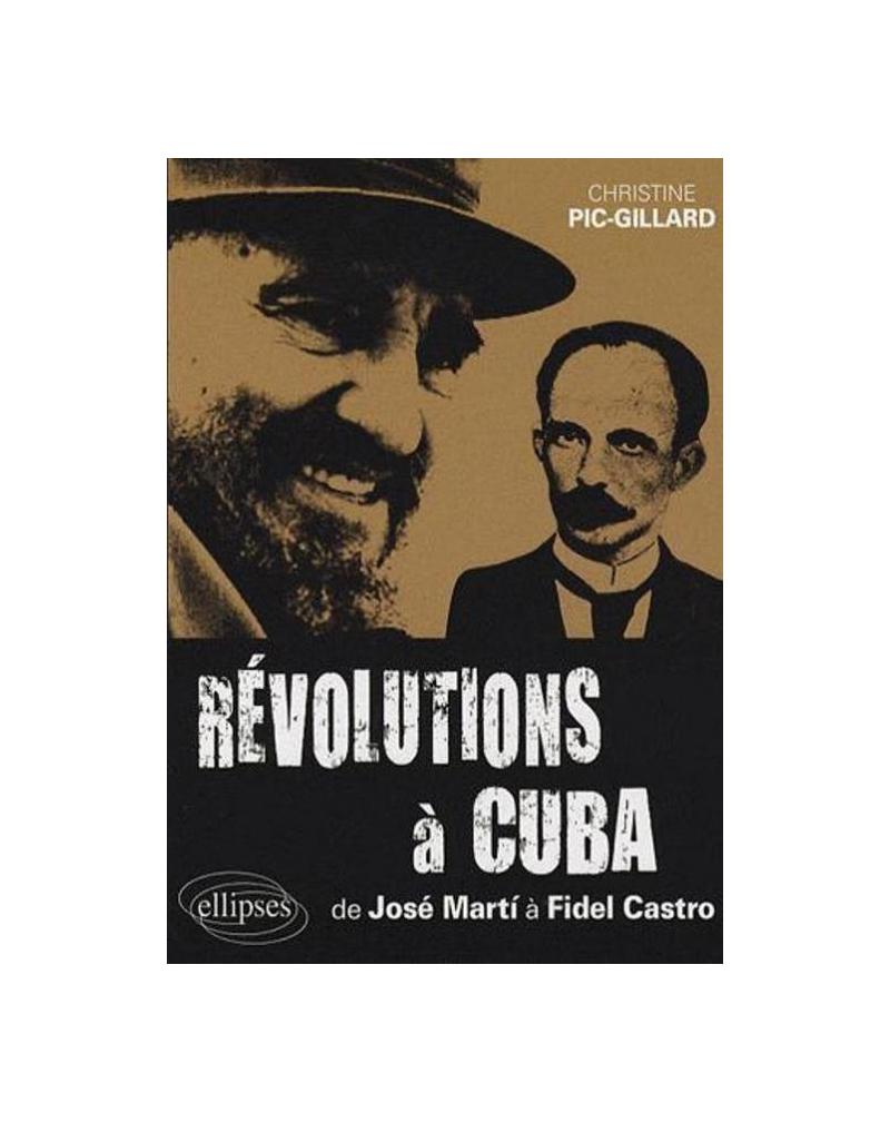 Révolutions à Cuba - De José Martí à Fidel Castro - 1868-2006