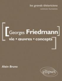 Georges Friedmann. Vie, œuvres, concepts