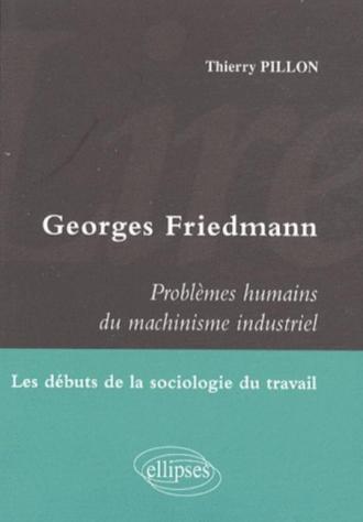 Lire Georges Friedmann. Problèmes humains du machinisme industriel. Les débuts de la sociologie du travail