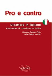 Pro e contro. Dibattere in Italiano. Argumenter et convaincre en italien