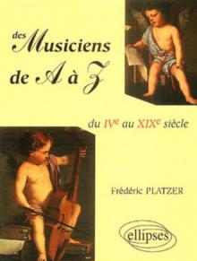 Des musiciens de A à Z - Du IVe au XIXe siècles